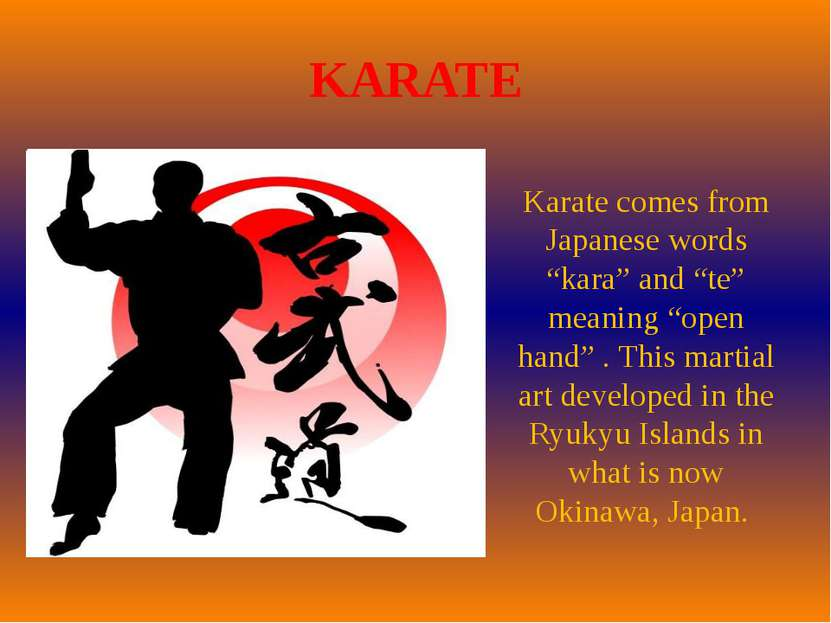 """KARATE Karate comes from Japanese words """"kara"""" and """"te"""" meaning """"open hand"""" ...."""