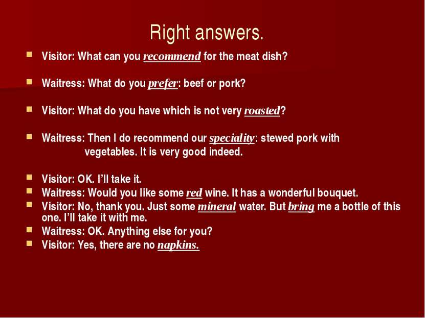 Right answers. Visitor: What can you recommend for the meat dish? Waitress: W...