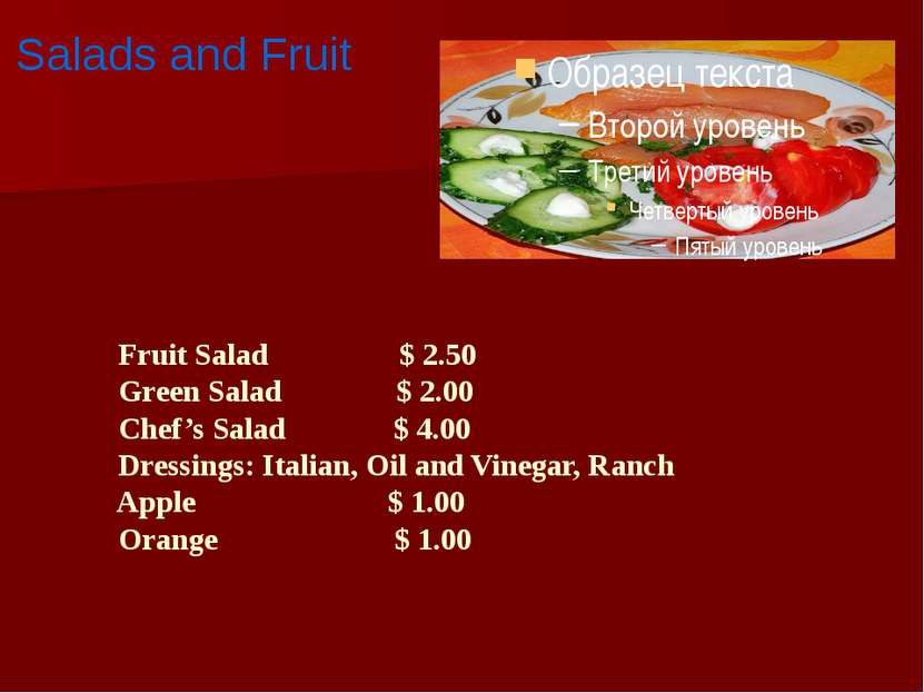 Fruit Salad $ 2.50 Green Salad $ 2.00 Chef's Salad $ 4.00 Dressings: Italian,...