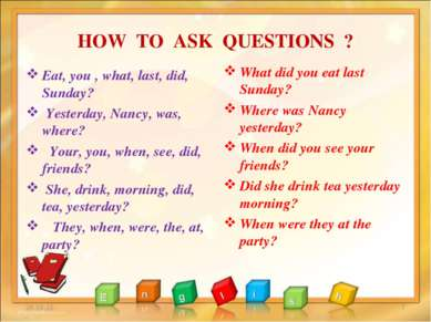 HOW TO ASK QUESTIONS ? Eat, you , what, last, did, Sunday? Yesterday, Nancy, ...
