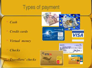 Types of payment Cash Credit cards Virtual money Checks Travellers' checks