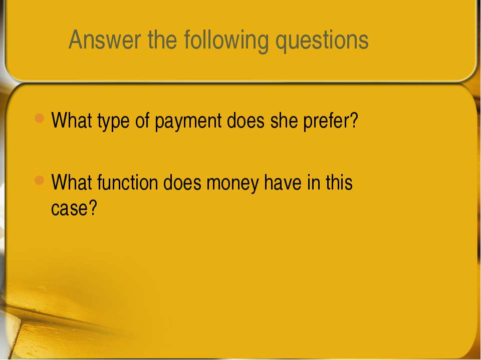 Answer the following questions What type of payment does she prefer? What fun...