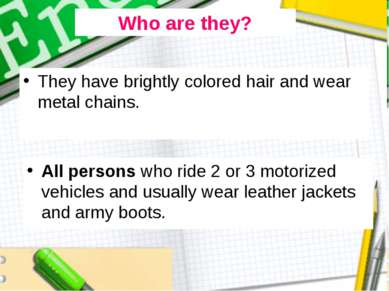 They have brightly colored hair and wear metal chains. All persons who ride 2...
