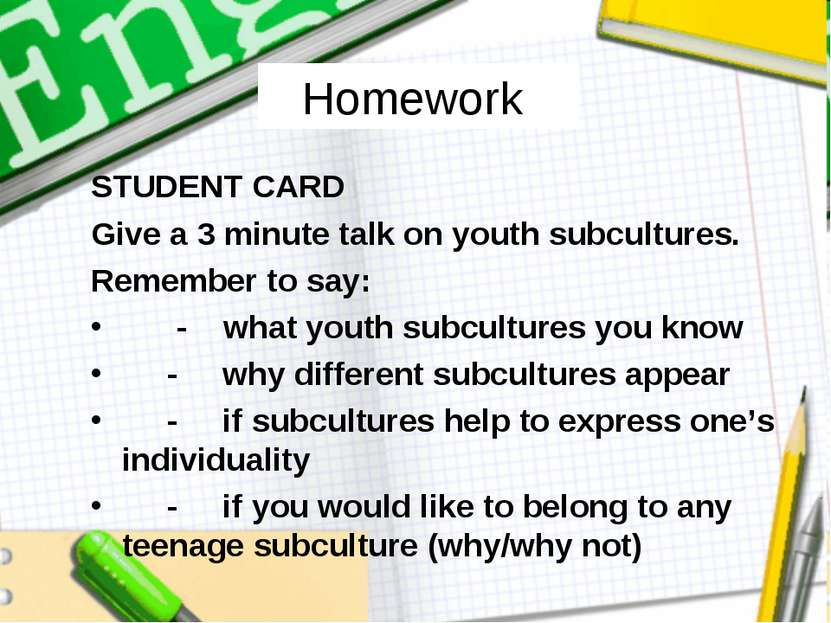 Homework STUDENT CARD Give a 3 minute talk on youth subcultures. Remember to ...