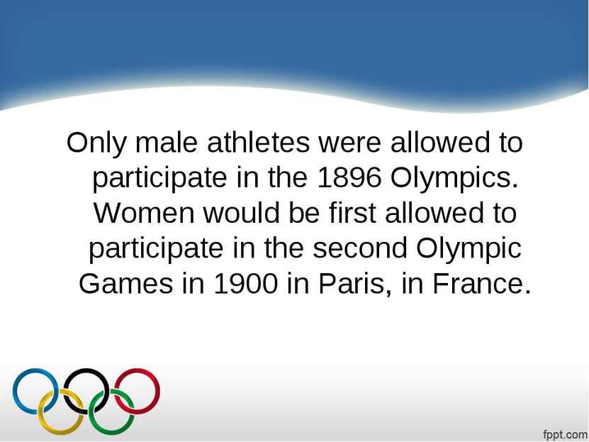 Only male athletes were allowed to participate in the 1896 Olympics. Women wo...