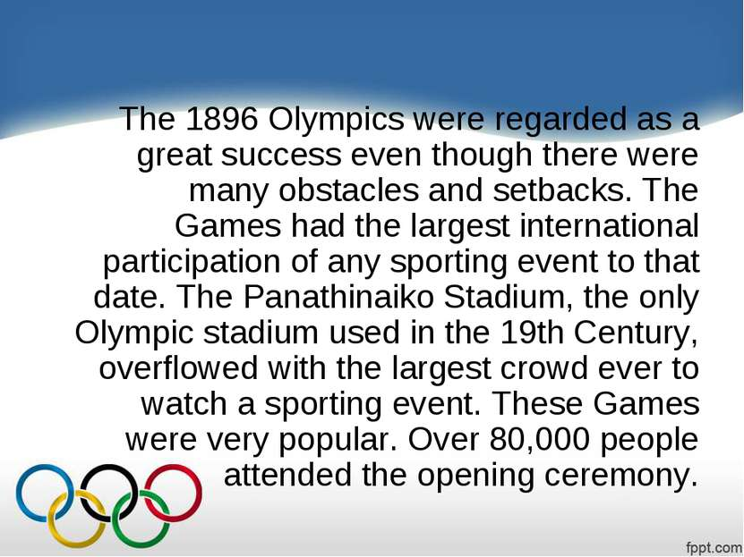 The 1896 Olympics were regarded as a great success even though there were man...