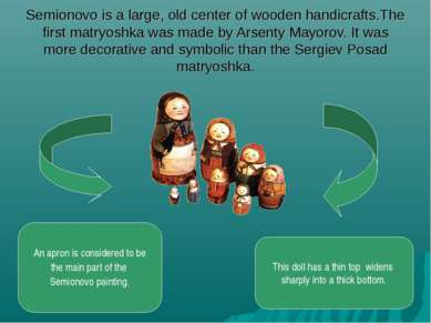 Semionovo is a large, old center of wooden handicrafts.The first matryoshka w...