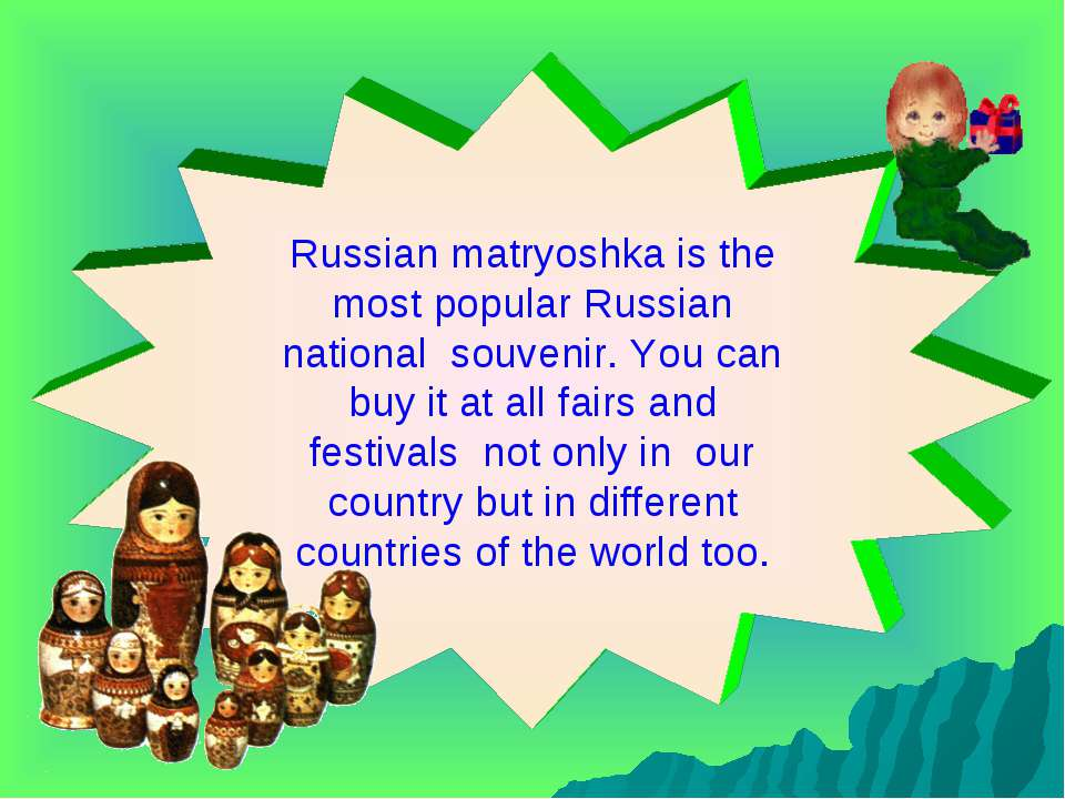 Russian matryoshka is the most popular Russian national souvenir. You can buy...