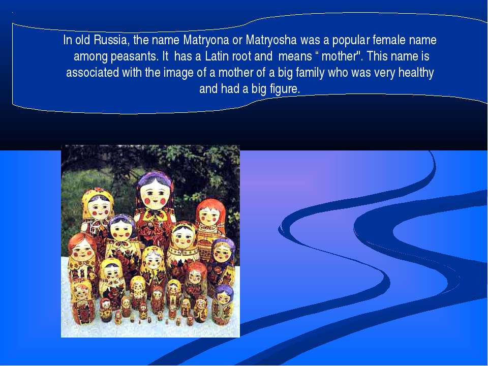 In old Russia, the name Matryona or Matryosha was a popular female name among...
