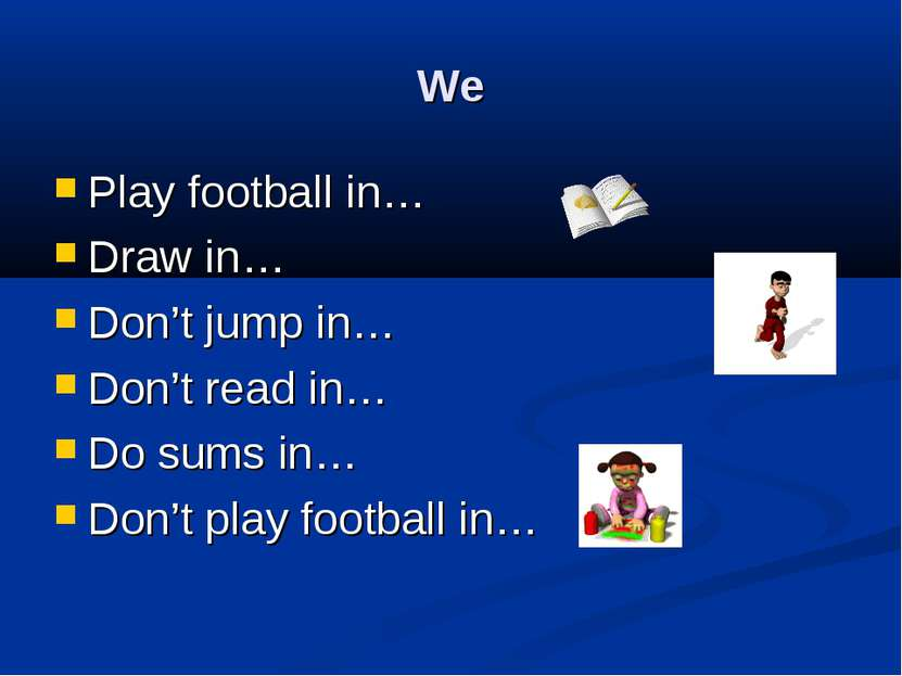 We Play football in… Draw in… Don't jump in… Don't read in… Do sums in… Don't...