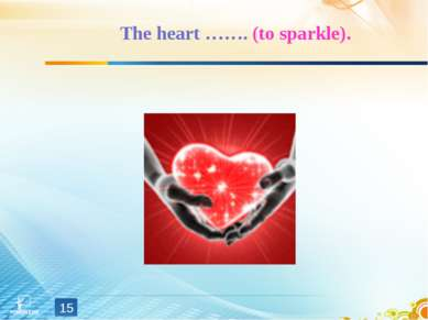 The heart ……. (to sparkle). *
