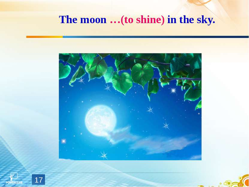 The moon …(to shine) in the sky. *