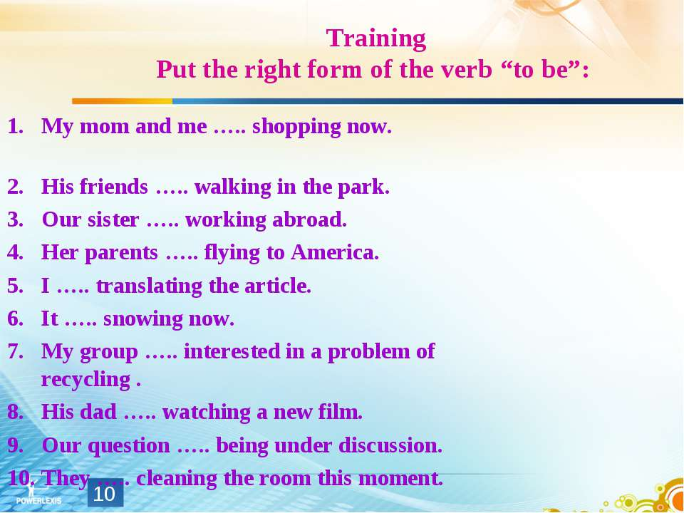 "Training Put the right form of the verb ""to be"": My mom and me ….. shopping n..."