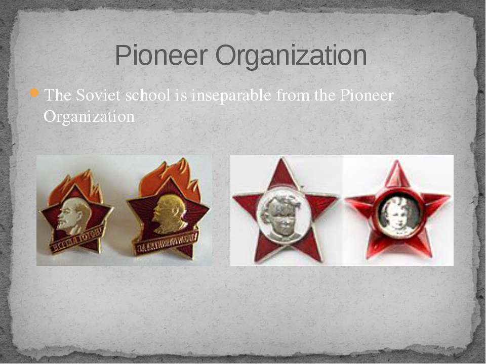 The Soviet school is inseparable from the Pioneer Organization Pioneer Organi...