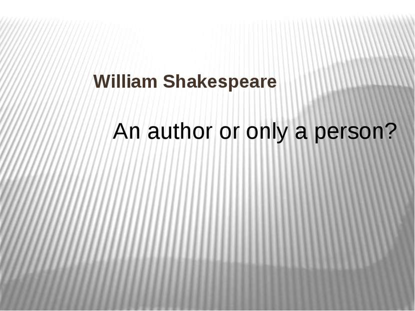 William Shakespeare An author or only a person?