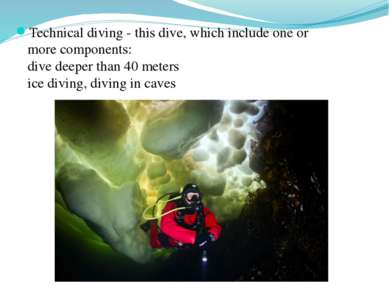 Technical diving - this dive, which include one or more components: dive deep...
