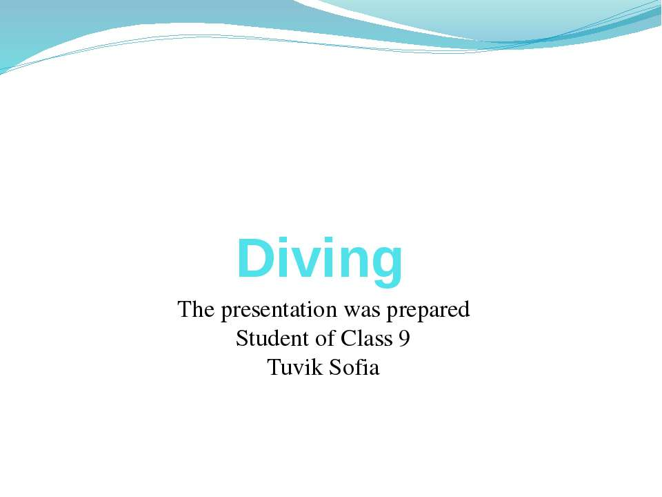 Diving The presentation was prepared Student of Class 9 Tuvik Sofia