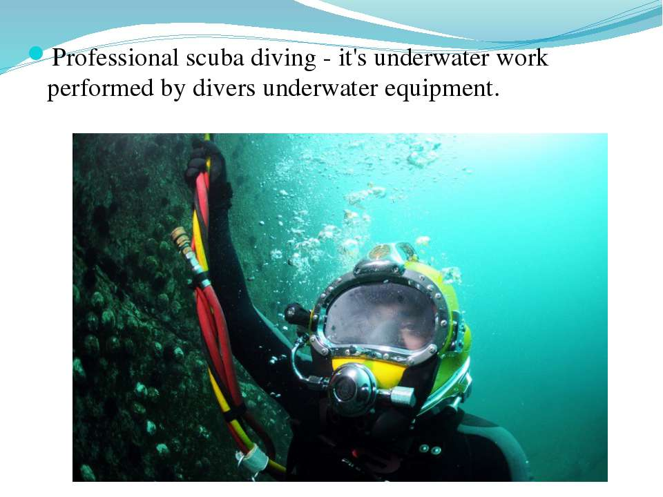 Professional scuba diving - it's underwater work performed by divers underwat...