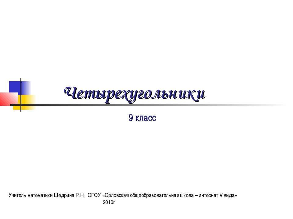Четырехугольники 9 класс Учитель математики Щедрина Р.Н. ОГОУ «Орловская обще...