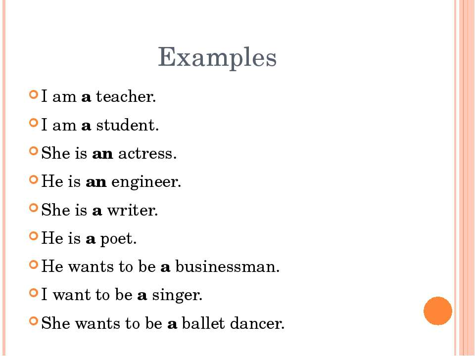 I am a teacher. I am a student. She is an actress. He is an engineer. She is ...