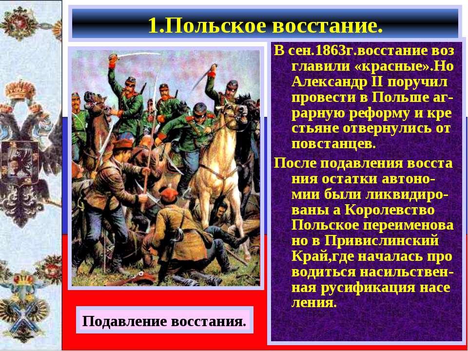 В сен.1863г.восстание воз главили «красные».Но Александр II поручил провести ...