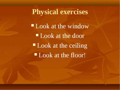 Physical exercises Look at the window Look at the door Look at the ceiling Lo...