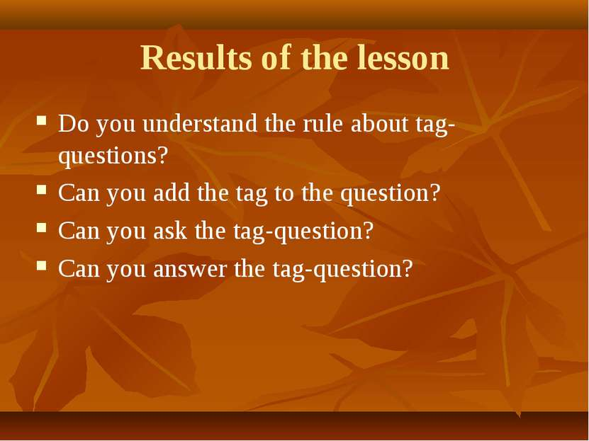 Results of the lesson Do you understand the rule about tag-questions? Can you...