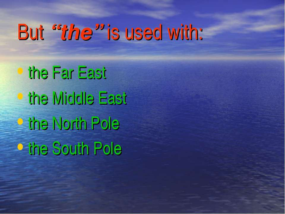 """But """"the"""" is used with: the Far East the Middle East the North Pole the South..."""