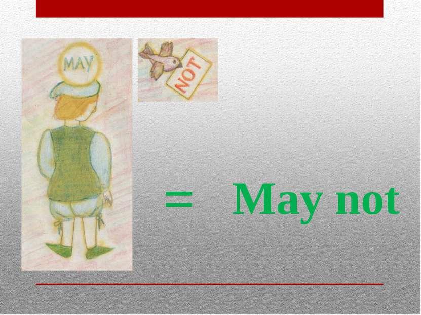 = May not