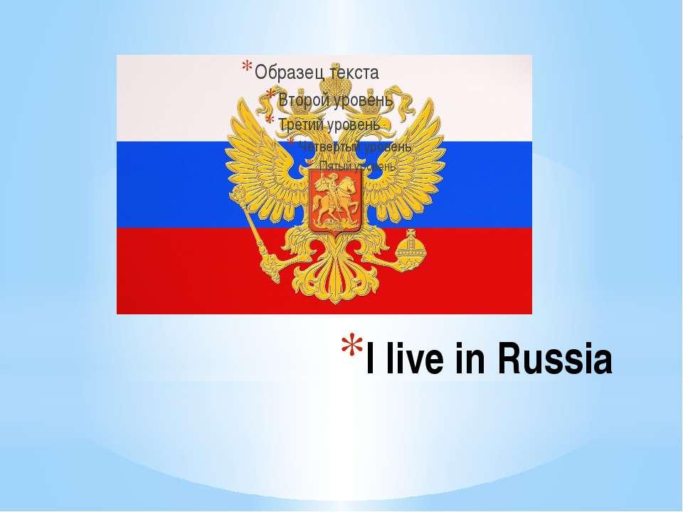 I live in Russia