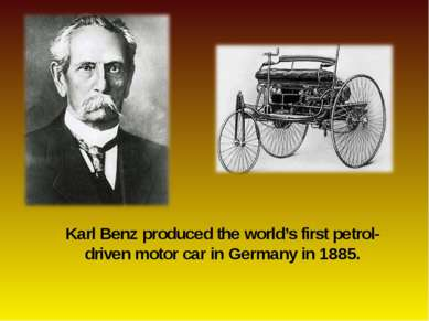 Karl Benz produced the world's first petrol-driven motor car in Germany in 1885.