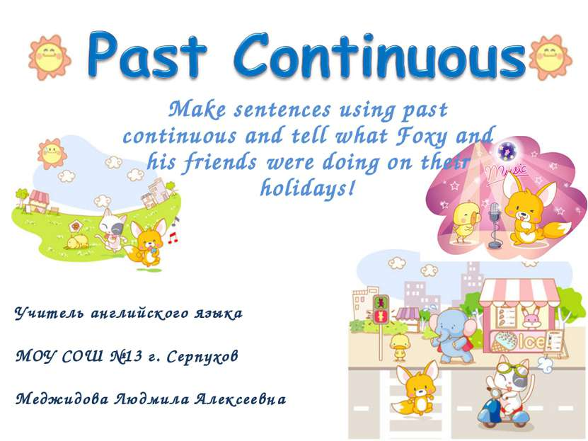 Make sentences using past continuous and tell what Foxy and his friends were ...