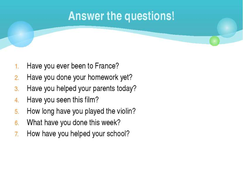 Have you ever been to France? Have you done your homework yet? Have you helpe...