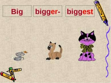 Big bigger- biggest
