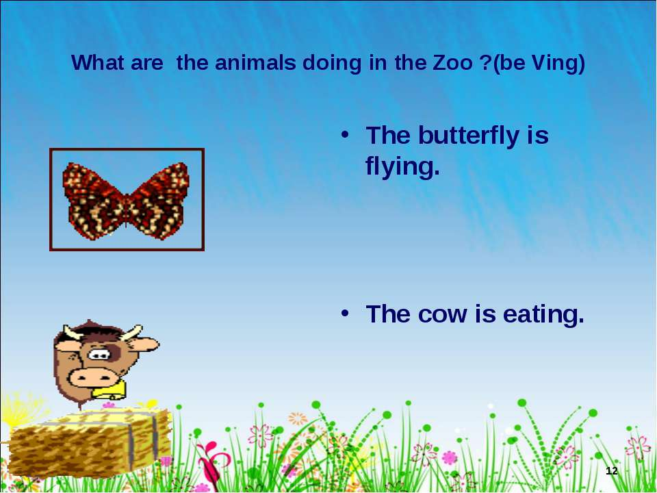 * What are the animals doing in the Zoo ?(be Ving) The butterfly is flying. T...