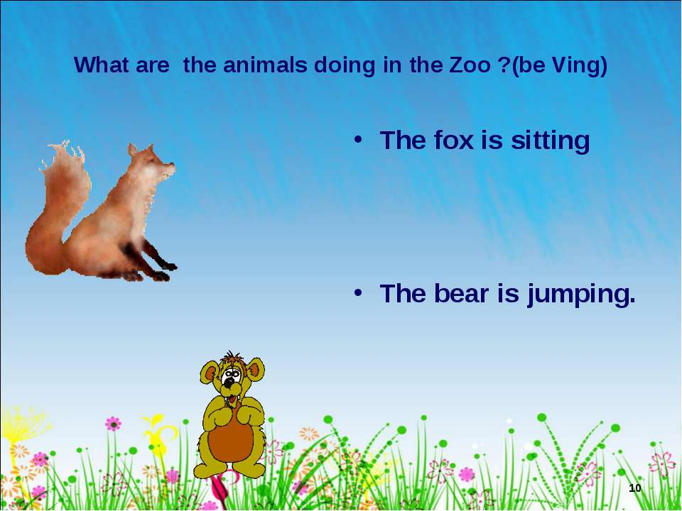 * What are the animals doing in the Zoo ?(be Ving) The fox is sitting The bea...