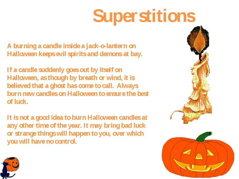 A burning a candle inside a jack-o-lantern on Halloween keeps evil spirits an...