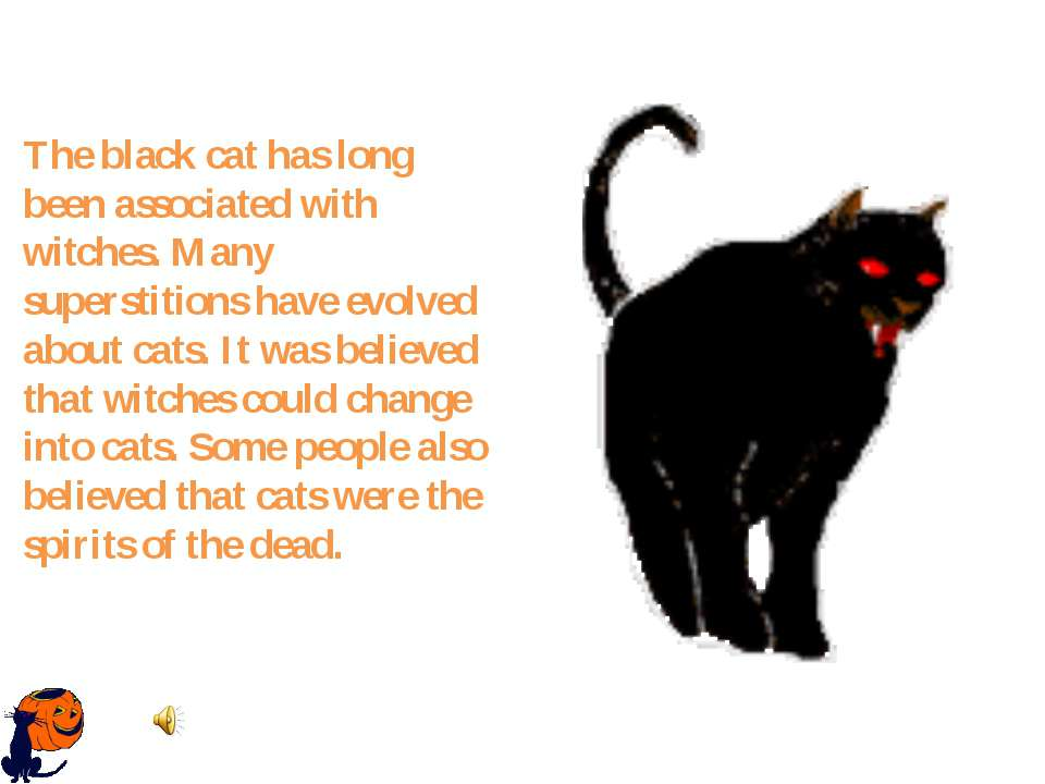 The black cat has long been associated with witches. Many superstitions have ...