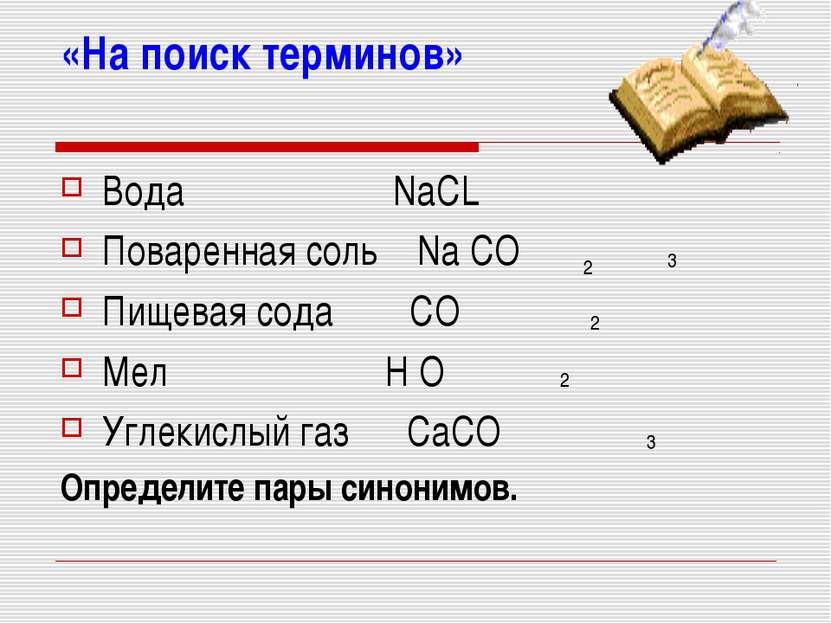 «На поиск терминов» Вода NaCL Поваренная соль Na CO Пищевая сода CO Мел H O У...