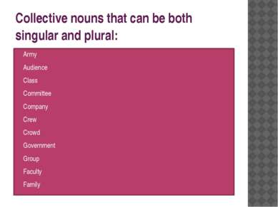 Collective nouns that can be both singular and plural: Army Audience Class Co...