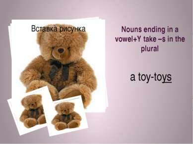 Nouns ending in a vowel+Y take –s in the plural a toy-toys