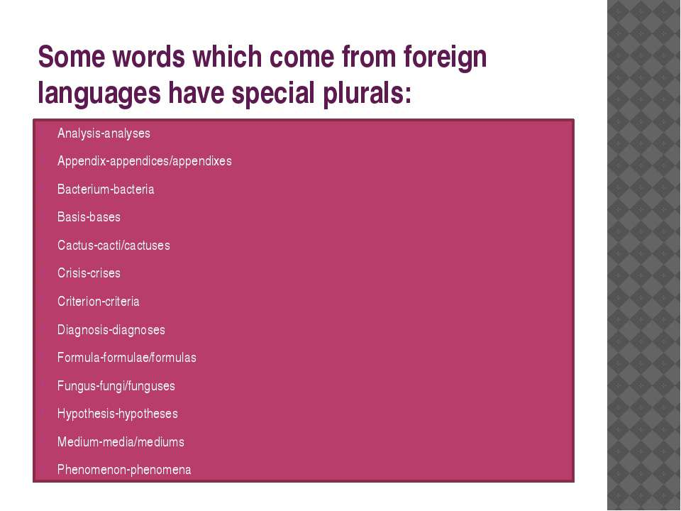 Some words which come from foreign languages have special plurals: Analysis-a...