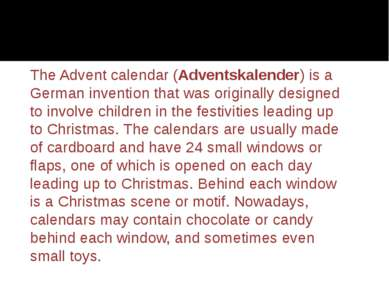 The Advent calendar (Adventskalender) is a German invention that was original...