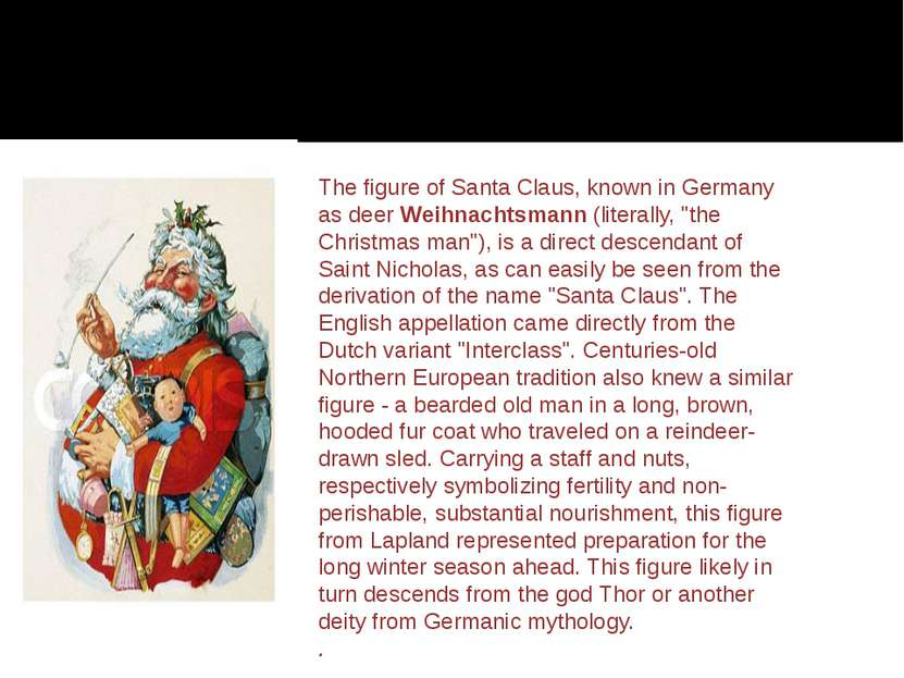 The figure of Santa Claus, known in Germany as deer Weihnachtsmann (literally...