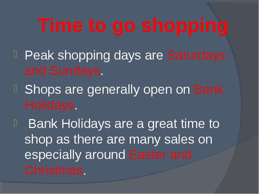 Time to go shopping Peak shopping days are Saturdays and Sundays. Shops are g...