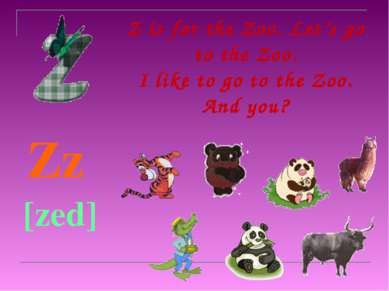Z is for the Zoo. Let's go to the Zoo. I like to go to the Zoo. And you? Zz [...
