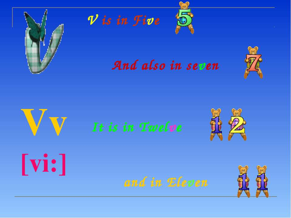 V is in Five Vv [vi:] And also in seven It is in Twelve and in Eleven