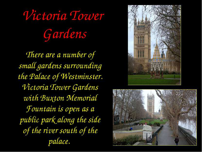 Victoria Tower Gardens There are a number of small gardens surrounding the Pa...