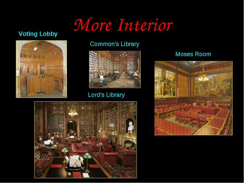 More Interior Voting Lobby Lord's Library Common's Library Moses Room