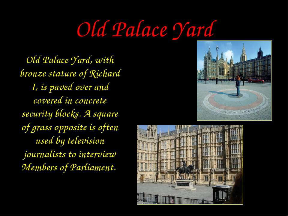 Old Palace Yard Old Palace Yard, with bronze stature of Richard I, is paved o...